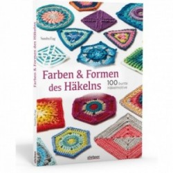 Farben und Formen des Häklens - 100 bunte Häkelmotive - Sandra Eng